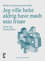 Jeg ville helst aldrig have mødt min frisør - Lene Asp Frederiksen
