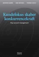 Kundefokus skaber konkurrencekraft - Mogens Bjerre,Jens Refshøj,Torben Ulrich
