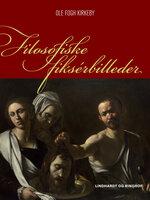 Filosofiske fiksérbilleder - Ole Fogh Kirkeby