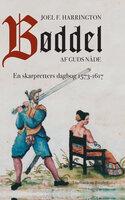 Bøddel af Guds nåde - En skarpretters dagbog 1573-1617 - Joel Harrington