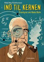 Ind til kernen - eventyret om Niels Bohr - Rikke May Kristthorsson