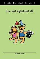 Hvor skal ægteskabet stå - Grethe Dirckinck-Holmfeld