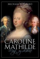 Caroline Mathilde. Magt og skæbne - Michael Bregnsbo