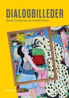 Dialogbilleder - Bente Christensen, Camilla Grann