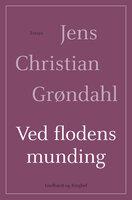 Ved flodens munding - Jens Christian Grøndahl