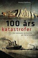 100 års katastrofer - Rasmus Dahlberg