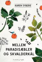 Mellem paradisæbler og skvalderkål - Karen Syberg