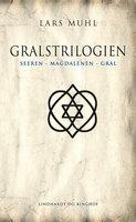 Gralstrilogien (Seeren, Magdalenen, Gral) - Lars Muhl