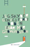 Jeg skyder genvej forbi døden - Einar Már Guðmundsson