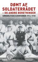 Dømt af soldaterrådet - og andre beretninger - Diverse forfattere