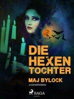 Die Hexentochter - Maj Bylock
