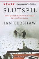 Slutspil. Hitler-Tysklands hårdnakkede modstand og destruktion 1944-45 - Ian Kershaw