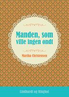 Manden, som ville ingen ondt - Martha Christensen