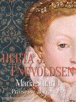 Maria Stuart - Prinsesse af Frankrig - Herta J. Enevoldsen