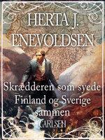 Skrædderen som syede Findland og Sverige sammen - Herta J. Enevoldsen