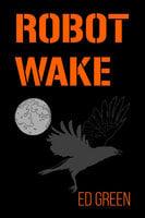 Robot Wake - Ed Green