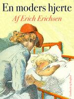 En moders hjerte - Erich Erichsen