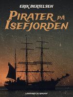 Pirater på Isefjorden - Erik Bertelsen