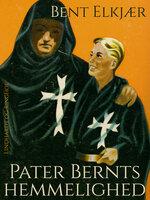 Pater Bernts hemmelighed - Bent Elkjær