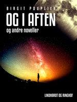 Og i aften - og andre noveller - Birgit Pouplier