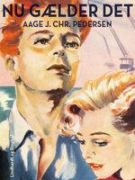 Nu gælder det - Aage J. Chr. Pedersen