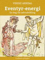Eventyr-energi - en bog om selvudvikling - Vibeke Arndal