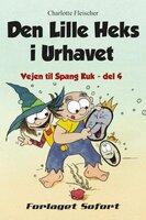 Vejen til Spang Kuk #4: Den Lille Heks i Urhavet - Charlotte Fleischer