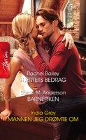 Hjertets bedrag / Barnepiken / Mannen jeg drømte om - Rachel Bailey, India Grey, Sarah M. Anderson