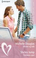 Ønsker og håb / Fortidens spor - Shirley Jump, Michelle Douglas