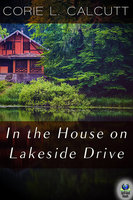 In The House On Lakeside Drive - Corie L. Calcutt