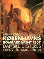 Københavns Bombardement 1807 - danske digteres øjenvidneskildringer - Niels V. Kofoed