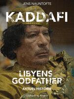 Kaddafi, Libyens Godfather - Jens Nauntofte