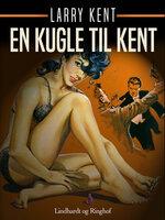 En kugle til Kent - Larry Kent