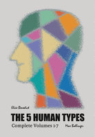 The 5 Human Types: How to read people using the science of Human Analysis (Complete Volumes 1-7) - Elsie Benedict
