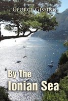 By the Ionian Sea: Notes of a Ramble in Southern Italy - George Gissing