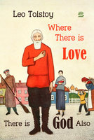 Where There is Love, There is God Also - Leo Tolstoy