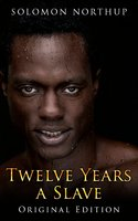 Twelve Years A Slave: illustrated Original Edition With Bonus of Uncle Toms Cabin - Harriet Beecher-Stowe,Solomon Northup