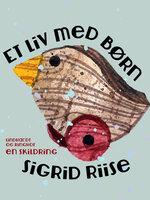 Et liv med børn - Sigrid Riise