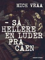 – Så hellere en luder fra Caen - Mich Vraa
