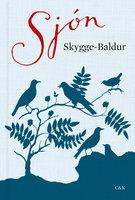 Skygge-Baldur - Sjón Sjón, Sjón