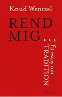 REND MIG ... Et essay om tradition - Knud Wentzel