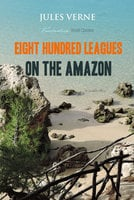Eight Hundred Leagues on the Amazon - Jules Verne