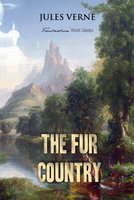 The Fur Country: Seventy Degrees North Latitude - Jules Verne