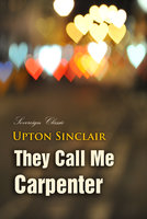 They Call Me Carpenter: A Tale of the Second Coming - Upton Sinclair