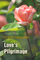 Love's Pilgrimage: A Novel - Upton Sinclair