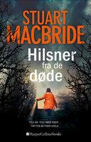 Hilsner fra de døde - Stuart MacBride