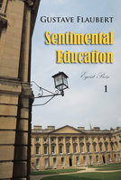 Sentimental Education Volume 1 - Gustave Flaubert