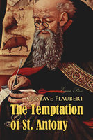 The Temptation of St. Antony: A Revelation of the Soul - Gustave Flaubert
