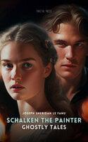 Ghostly Tales Volume 1: Schalken the Painter - Joseph Sheridan Le Fanu
