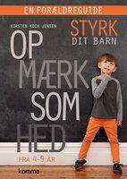 Styrk dit barn - opmærksomhed - en forældreguide - Kirsten Koch Jensen